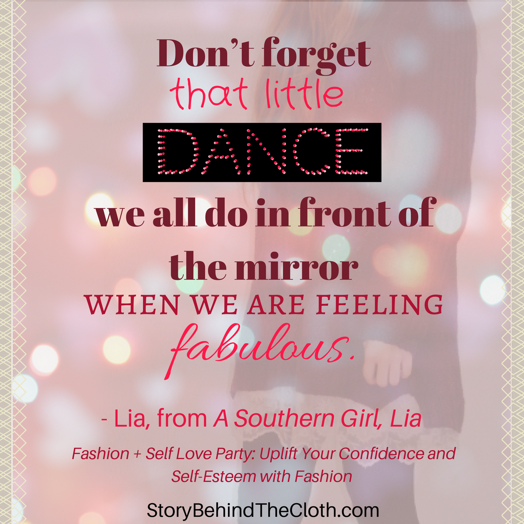 Quote Don't forget that little dance we all do in front of the mirror when we are feeling fabulous. A Southern Girl Lia Fashion Self Love Party