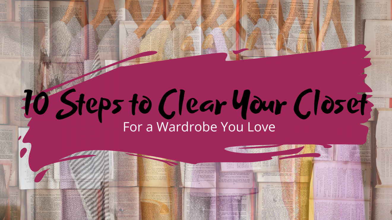 10 Steps to Declutter Your Closet for a Wardrobe You Love